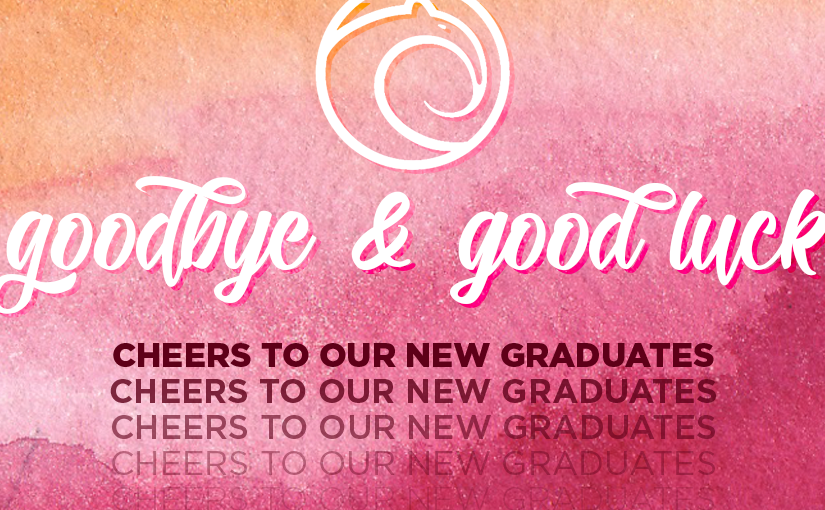Goodbye and Good Luck: Cheers to Our New Graduates